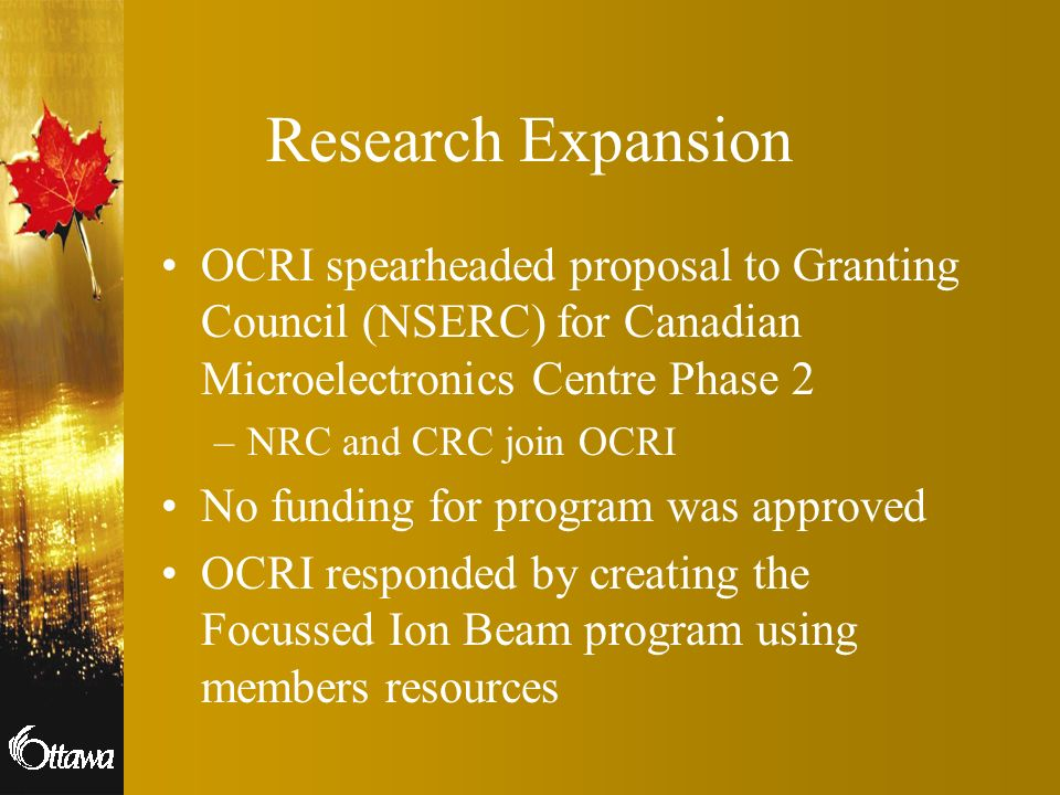 Research Expansion OCRI spearheaded proposal to Granting Council (NSERC) for Canadian Microelectronics Centre Phase 2.