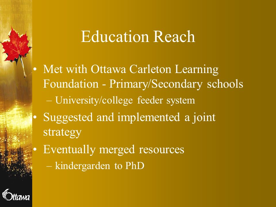 Education Reach Met with Ottawa Carleton Learning Foundation - Primary/Secondary schools. University/college feeder system.