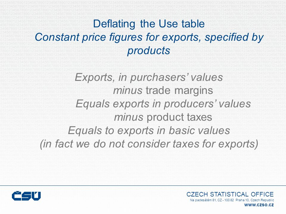 Deflating the Use table Constant price figures for exports, specified by products Exports, in purchasers' values minus trade margins Equals exports in producers' values minus product taxes Equals to exports in basic values (in fact we do not consider taxes for exports)