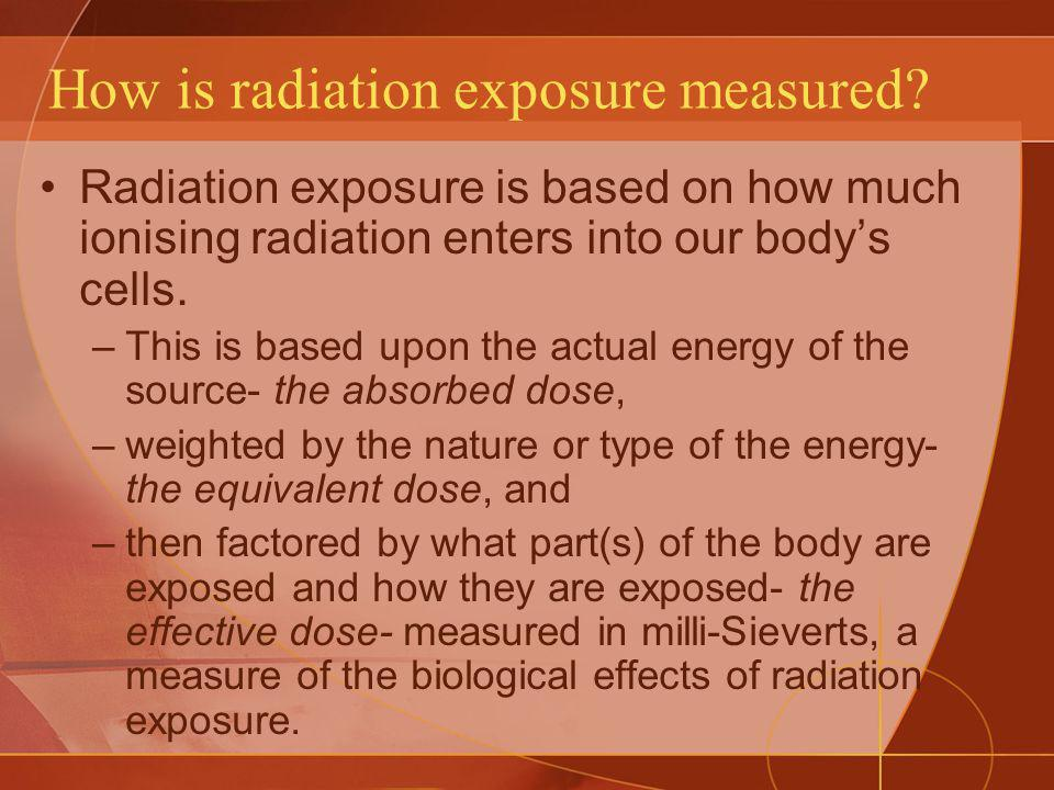 How is radiation exposure measured