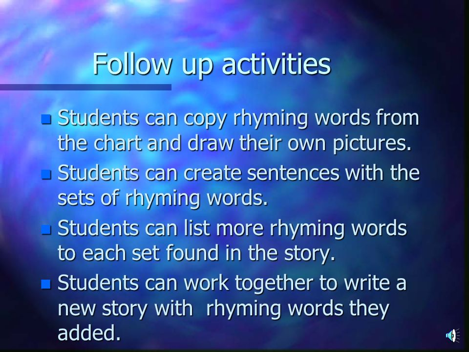 Follow up activities Students can copy rhyming words from the chart and draw their own pictures.