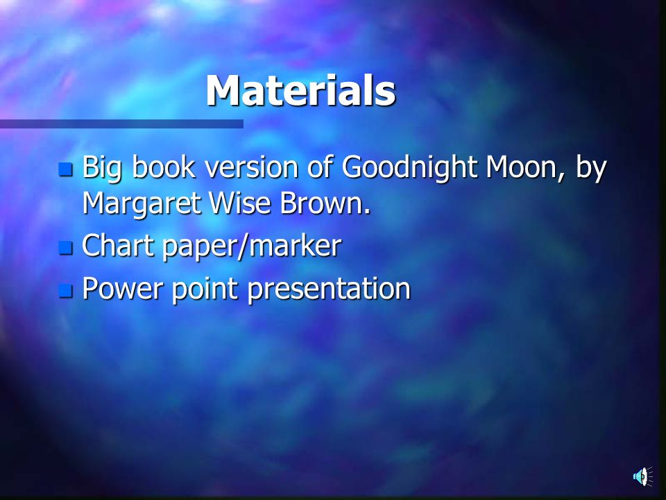 Materials Big book version of Goodnight Moon, by Margaret Wise Brown.