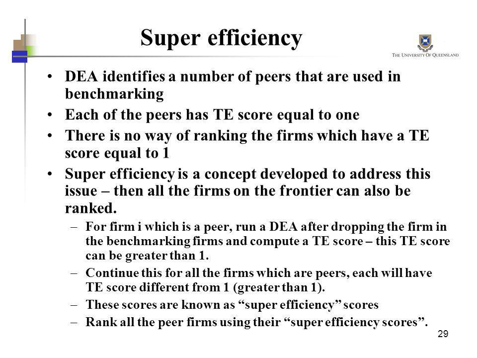 Super efficiency DEA identifies a number of peers that are used in benchmarking. Each of the peers has TE score equal to one.