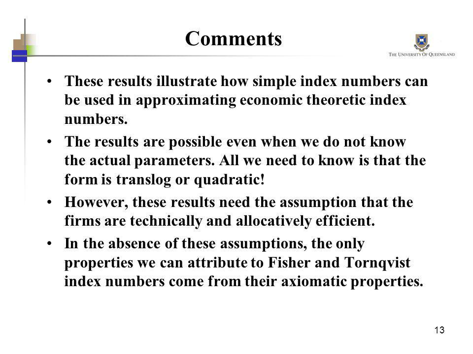 CommentsThese results illustrate how simple index numbers can be used in approximating economic theoretic index numbers.