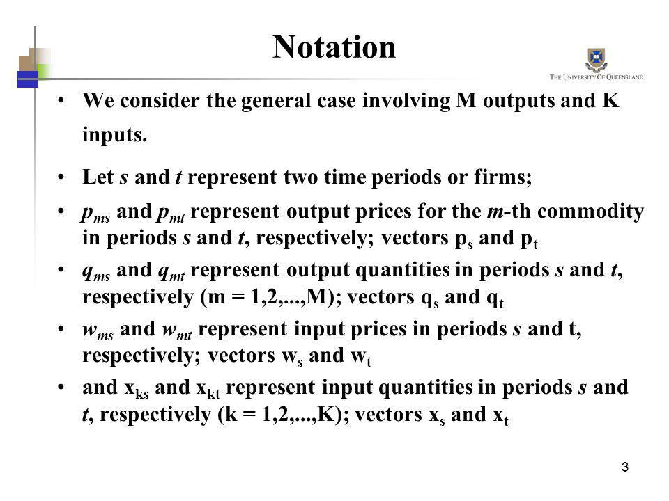 Notation We consider the general case involving M outputs and K inputs. Let s and t represent two time periods or firms;