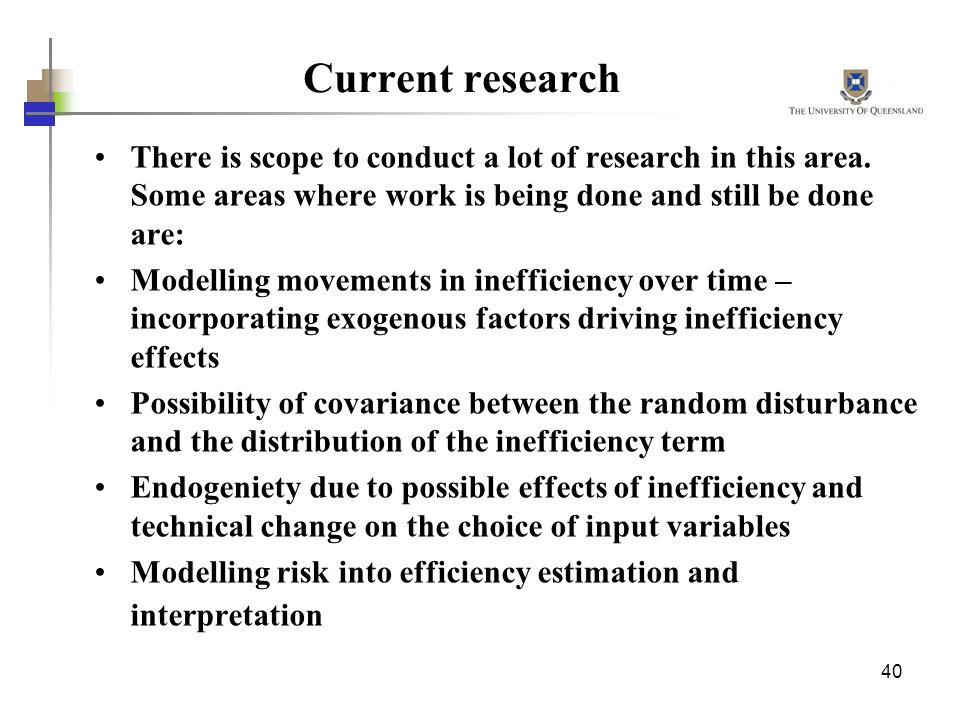 Current research There is scope to conduct a lot of research in this area. Some areas where work is being done and still be done are: