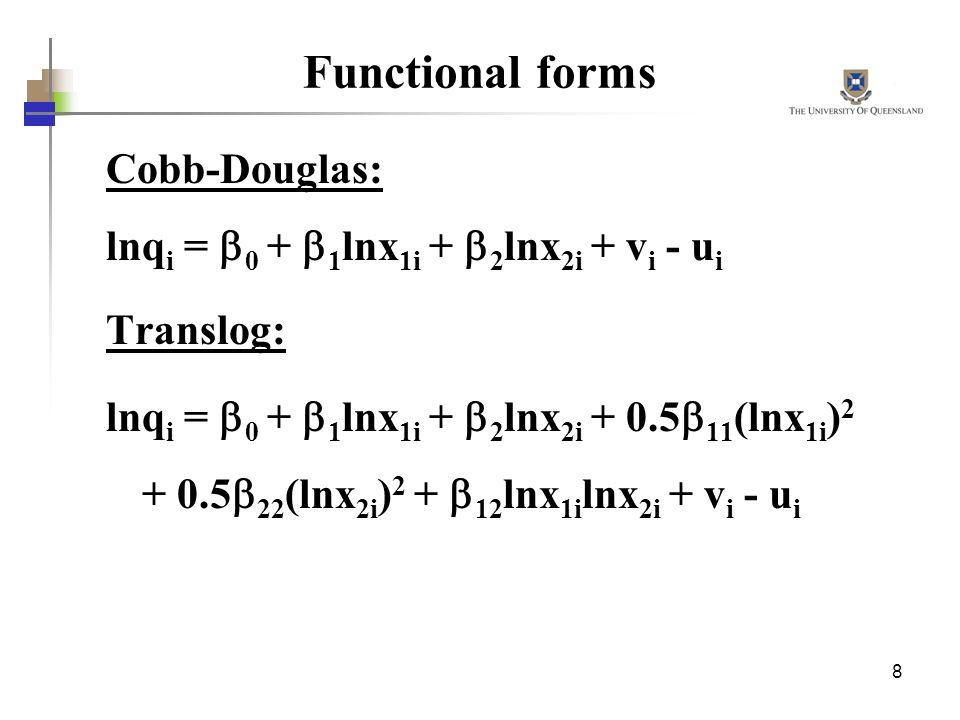 Functional forms Cobb-Douglas: lnqi = 0 + 1lnx1i + 2lnx2i + vi - ui