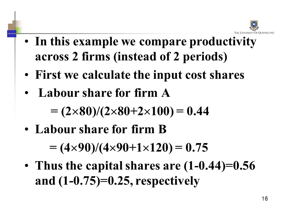 First we calculate the input cost shares Labour share for firm A