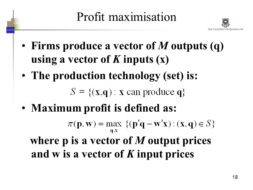 Profit maximisation Firms produce a vector of M outputs (q) using a vector of K inputs (x) The production technology (set) is: