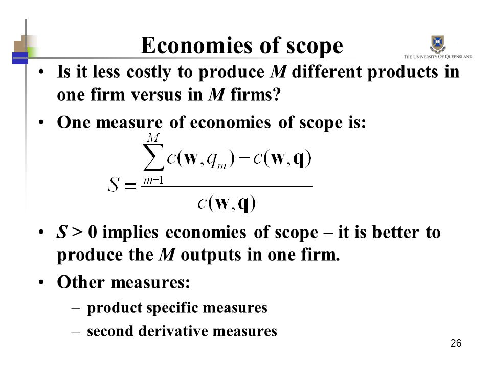 Economies of scope Is it less costly to produce M different products in one firm versus in M firms