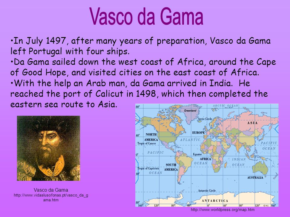 Vasco da Gama In July 1497, after many years of preparation, Vasco da Gama left Portugal with four ships.