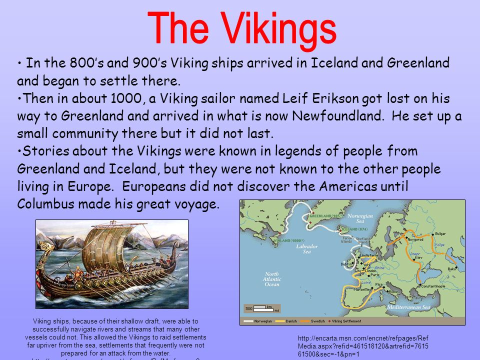 The Vikings In the 800's and 900's Viking ships arrived in Iceland and Greenland and began to settle there.