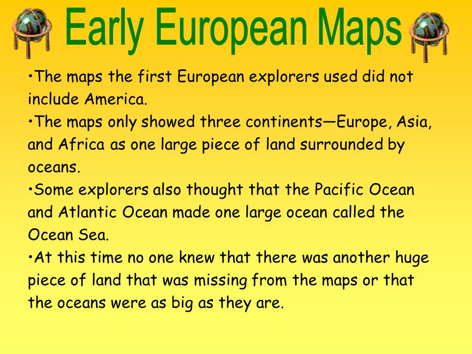 Early European Maps The maps the first European explorers used did not include America.