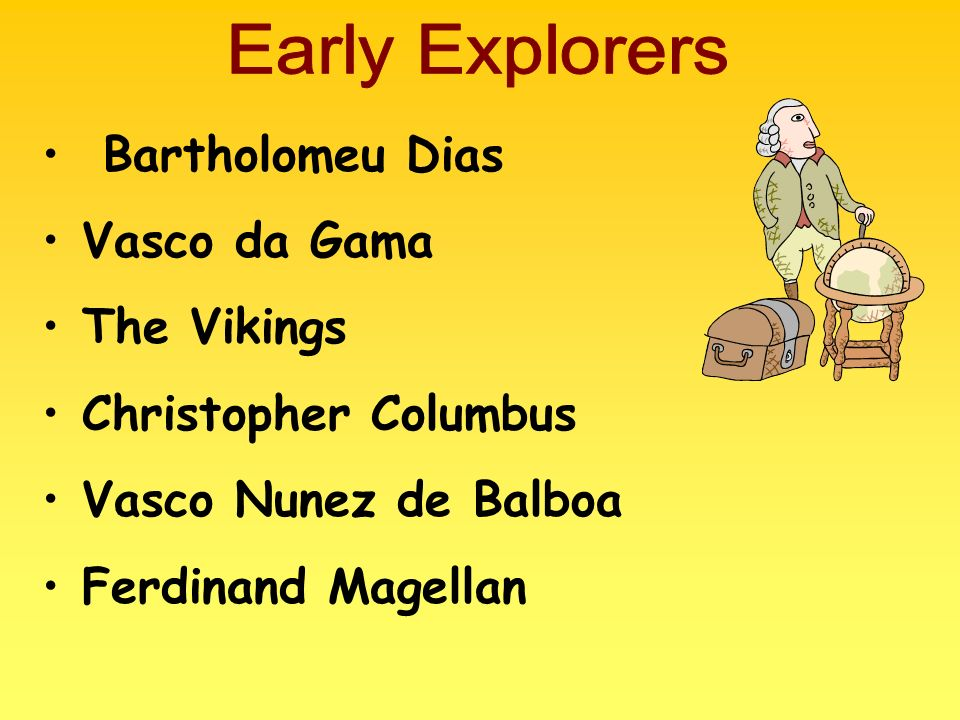 Early Explorers Bartholomeu Dias. Vasco da Gama. The Vikings. Christopher Columbus. Vasco Nunez de Balboa.