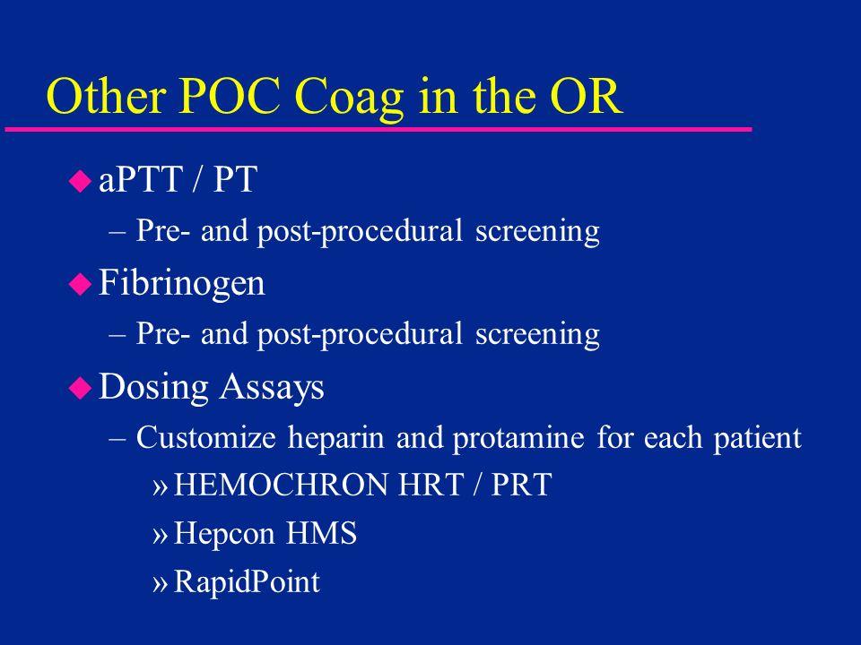 Other POC Coag in the OR aPTT / PT Fibrinogen Dosing Assays