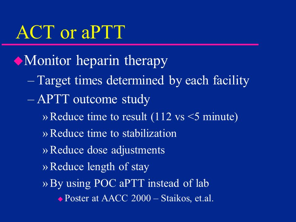 ACT or aPTT Monitor heparin therapy