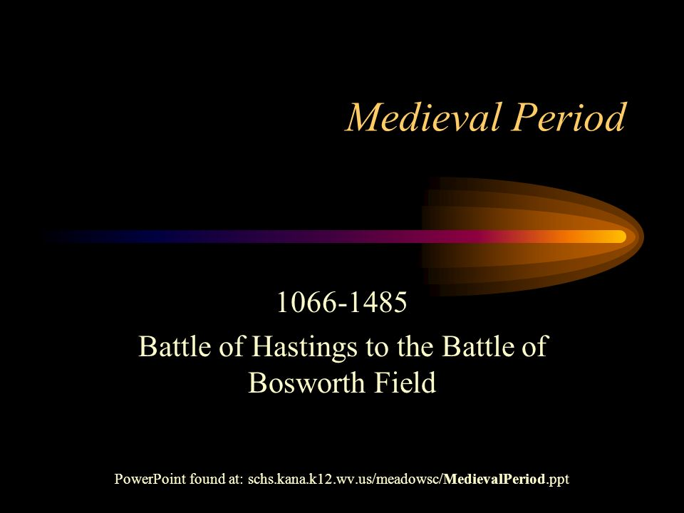 Medieval Period 1066-1485. Battle of Hastings to the Battle of Bosworth Field.