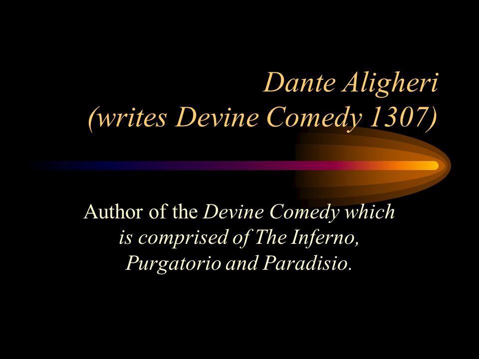 Dante Aligheri (writes Devine Comedy 1307)