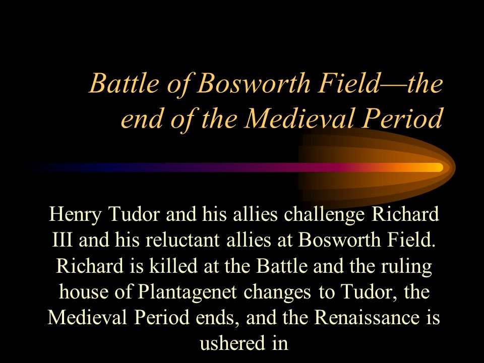 Battle of Bosworth Field—the end of the Medieval Period