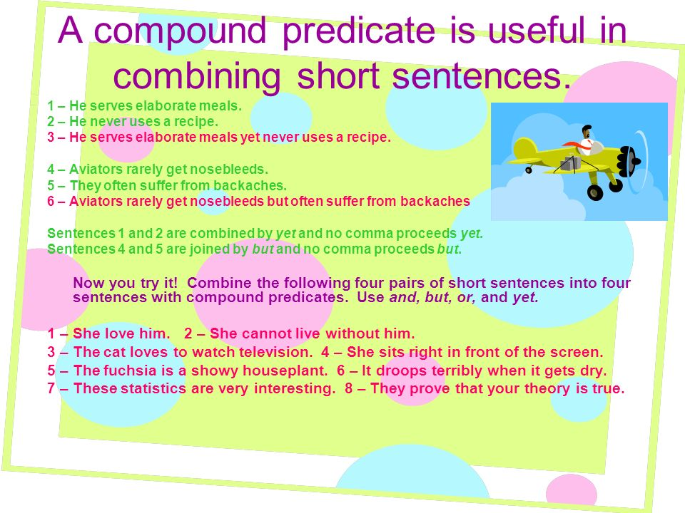 A compound predicate is useful in combining short sentences.