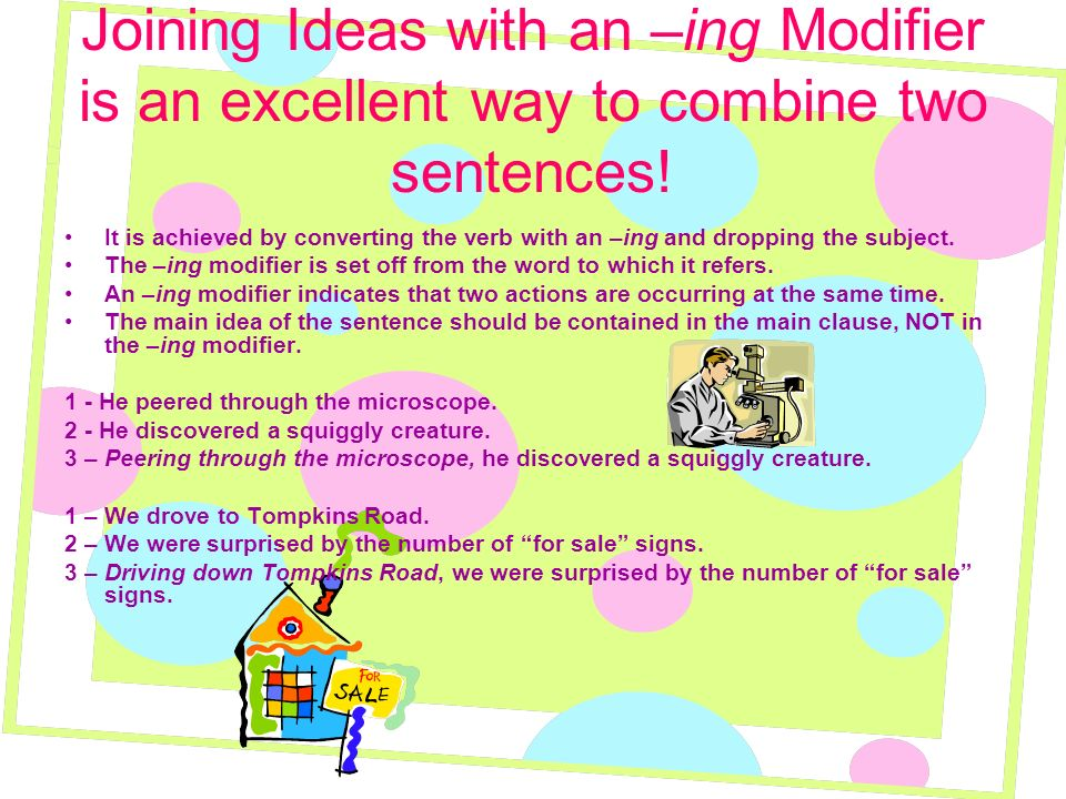 Joining Ideas with an –ing Modifier is an excellent way to combine two sentences!