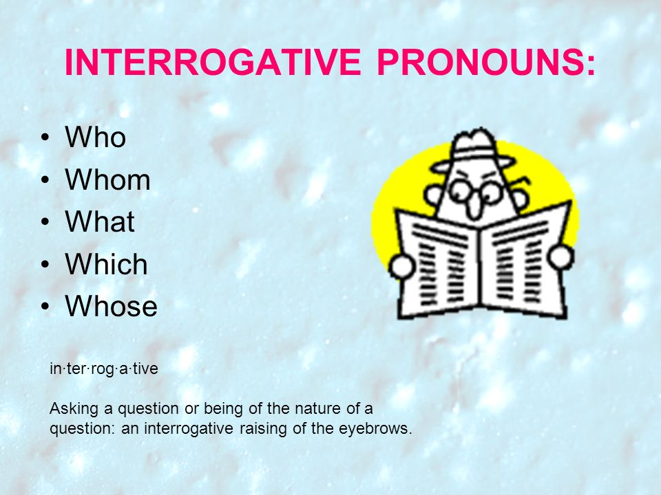 INTERROGATIVE PRONOUNS: