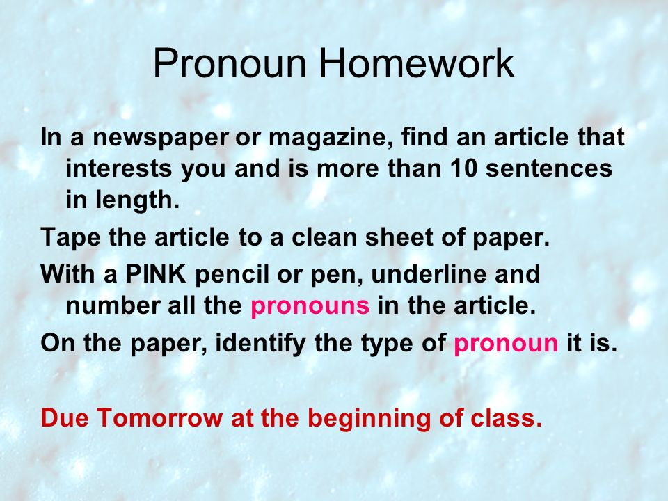 Pronoun Homework In a newspaper or magazine, find an article that interests you and is more than 10 sentences in length.