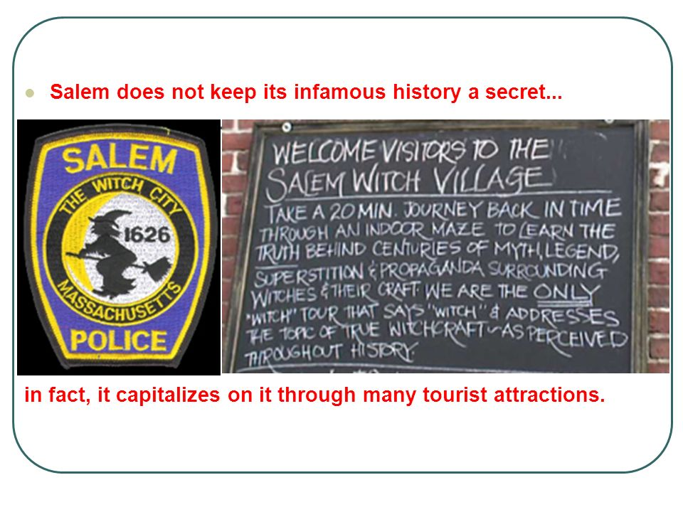 Salem does not keep its infamous history a secret...