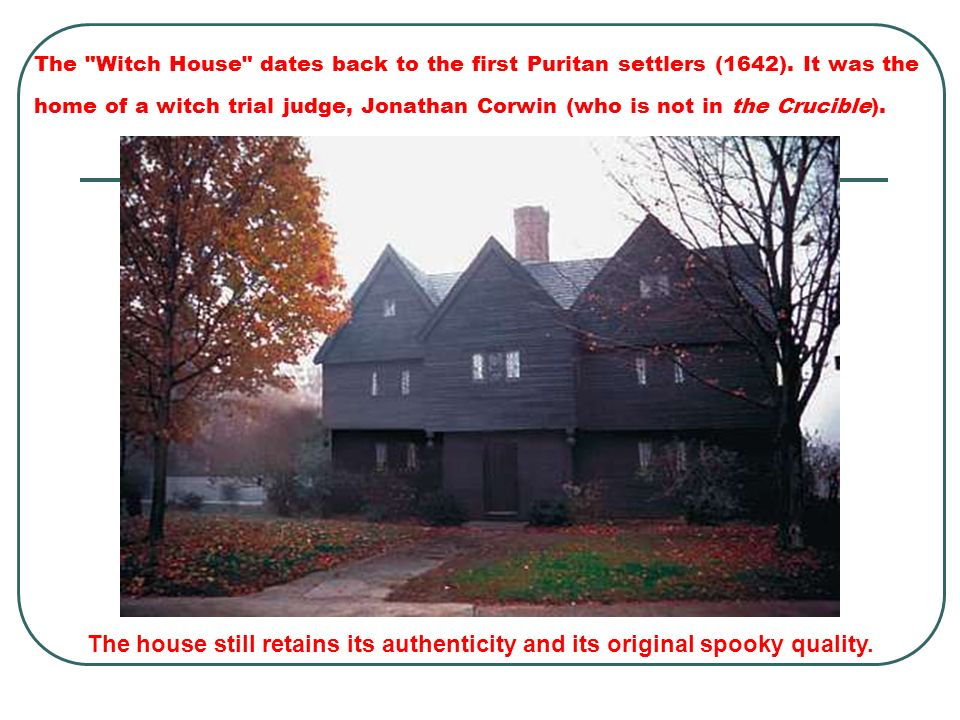 The Witch House dates back to the first Puritan settlers (1642)