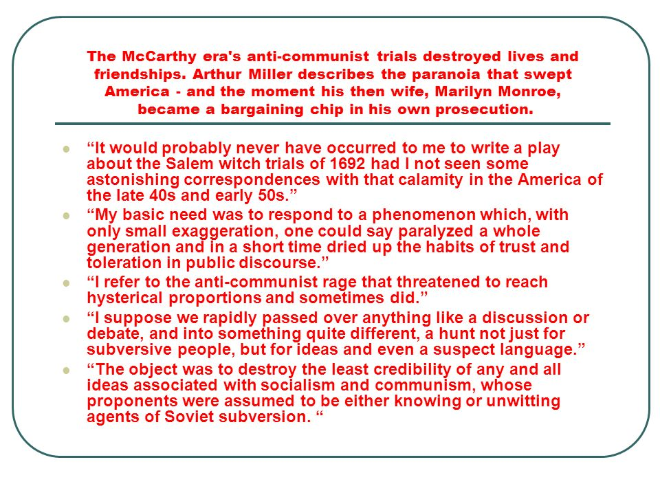 The McCarthy era s anti-communist trials destroyed lives and friendships. Arthur Miller describes the paranoia that swept America - and the moment his then wife, Marilyn Monroe, became a bargaining chip in his own prosecution.