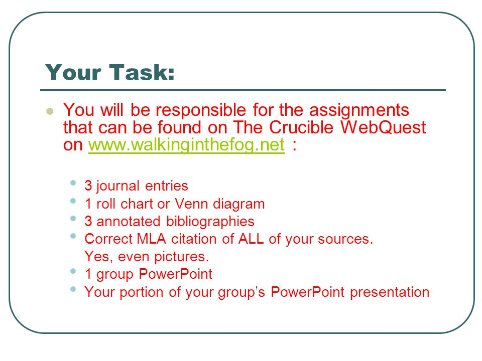 Your Task: You will be responsible for the assignments that can be found on The Crucible WebQuest on www.walkinginthefog.net :