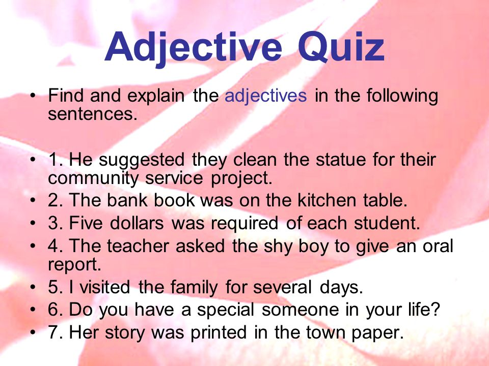 Adjective Quiz Find and explain the adjectives in the following sentences.