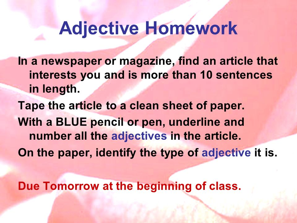 Adjective Homework In a newspaper or magazine, find an article that interests you and is more than 10 sentences in length.