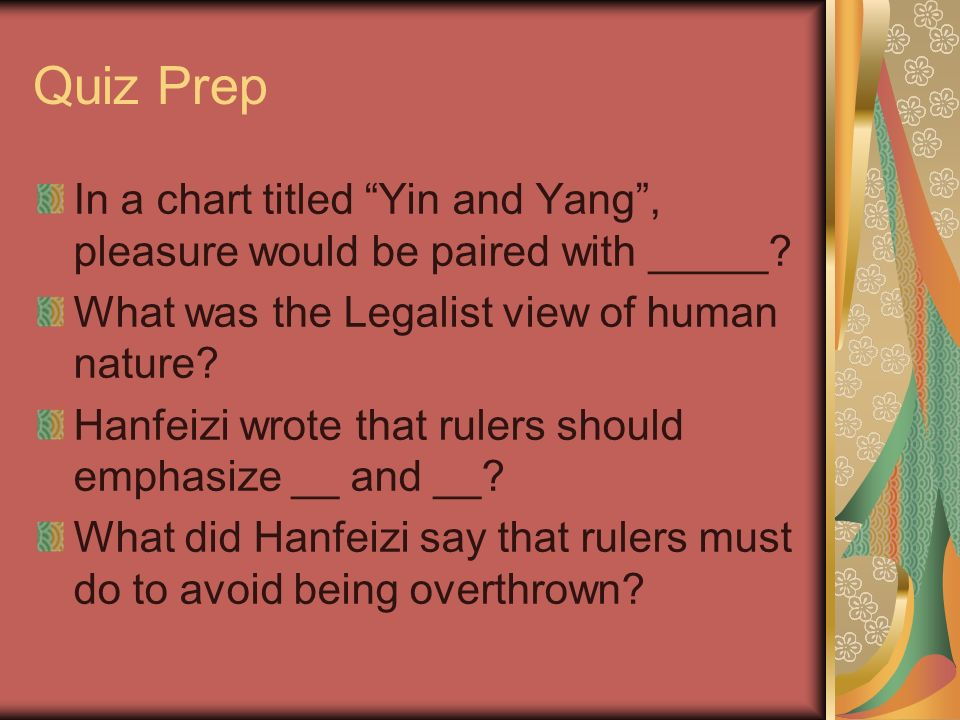 Quiz Prep In a chart titled Yin and Yang , pleasure would be paired with _____ What was the Legalist view of human nature