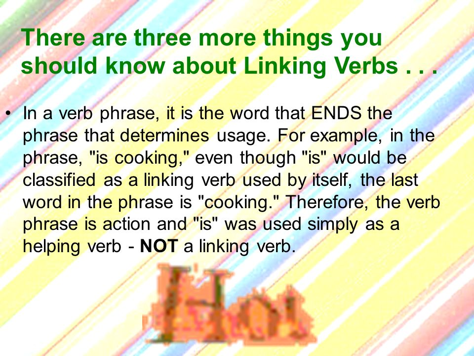 There are three more things you should know about Linking Verbs . . .