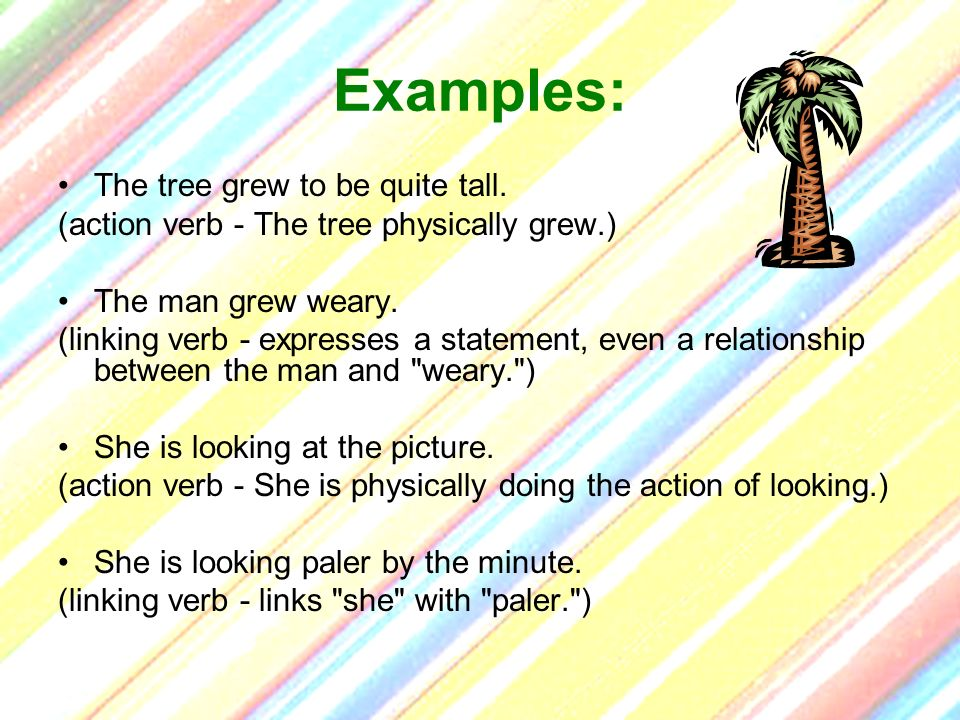 Examples: The tree grew to be quite tall.