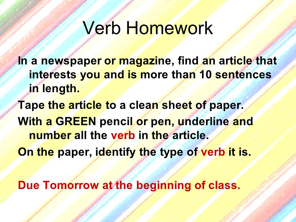 Verb Homework In a newspaper or magazine, find an article that interests you and is more than 10 sentences in length.