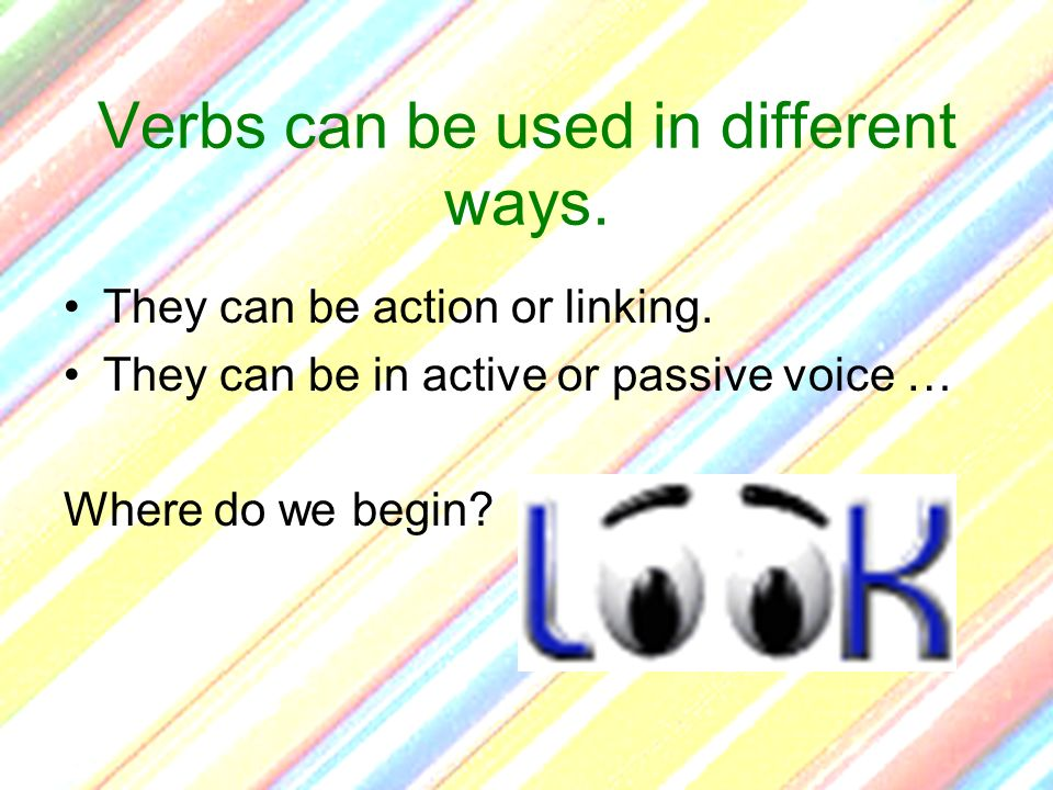 Verbs can be used in different ways.