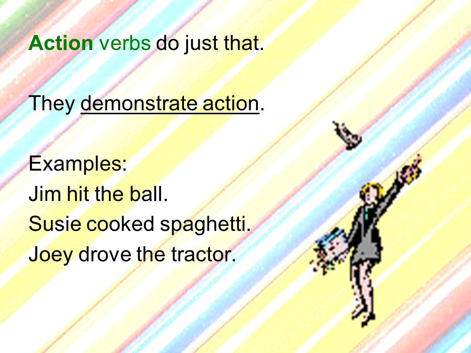 Action verbs do just that.