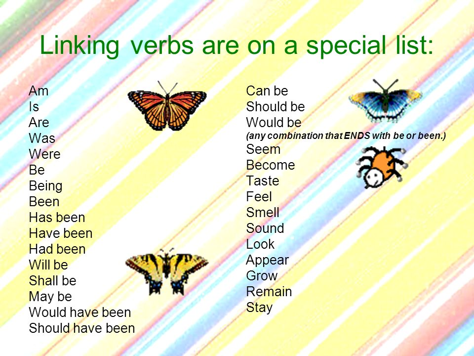Linking verbs are on a special list: