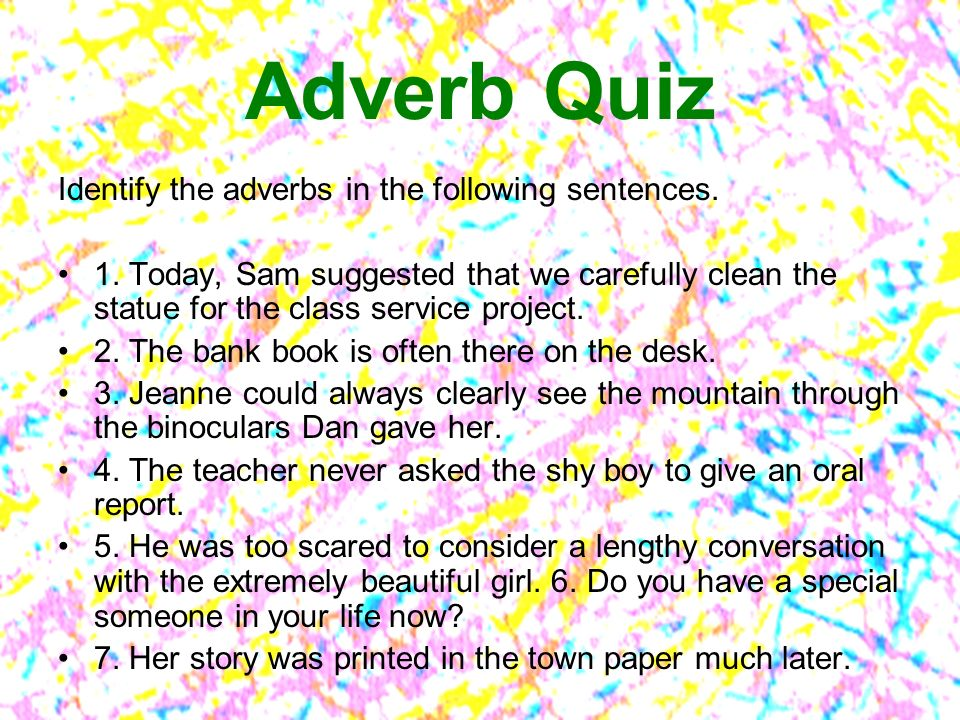 Adverb Quiz Identify the adverbs in the following sentences.