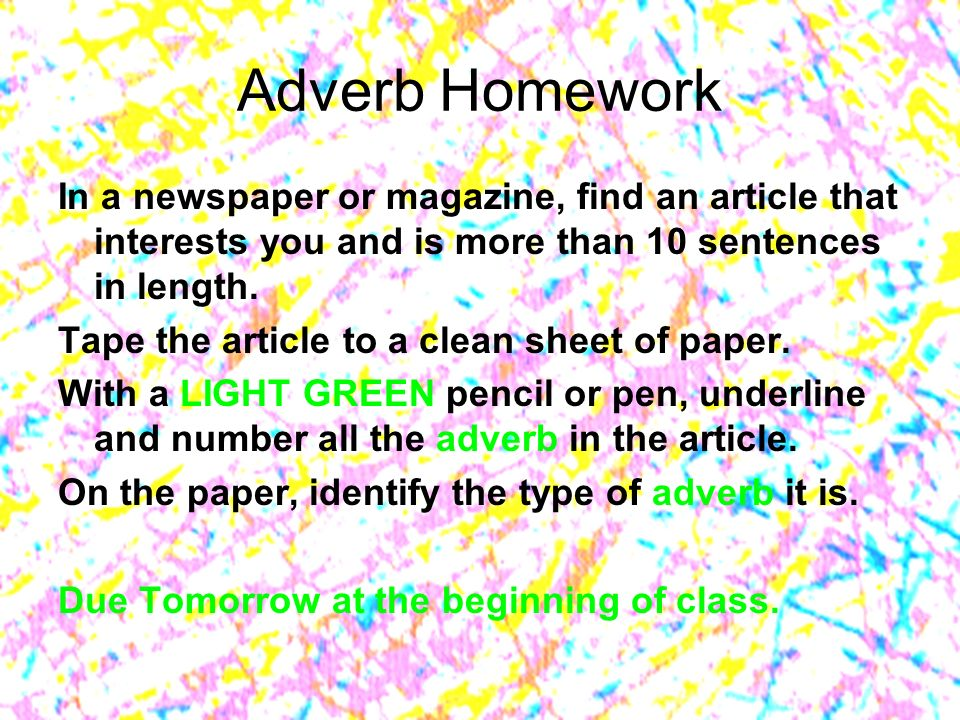 Adverb Homework In a newspaper or magazine, find an article that interests you and is more than 10 sentences in length.