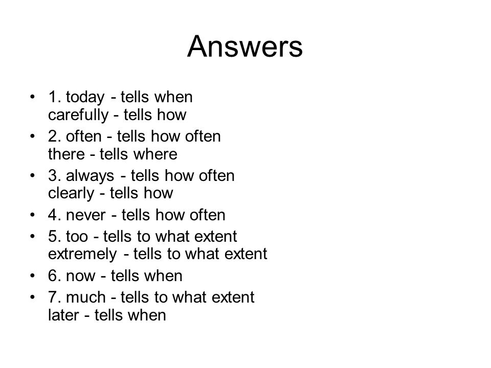 Answers 1. today - tells when carefully - tells how