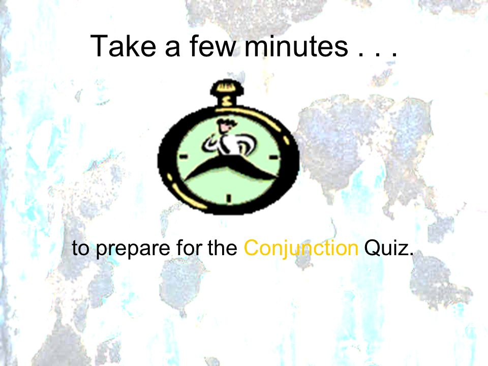 to prepare for the Conjunction Quiz.