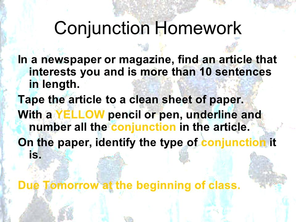 Conjunction Homework In a newspaper or magazine, find an article that interests you and is more than 10 sentences in length.