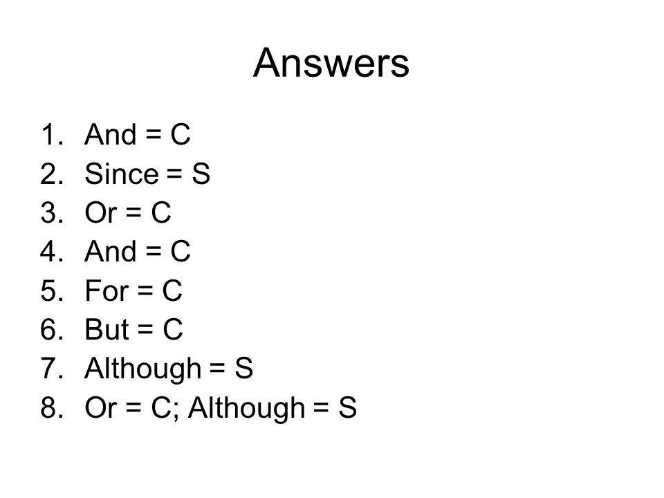 Answers And = C Since = S Or = C For = C But = C Although = S
