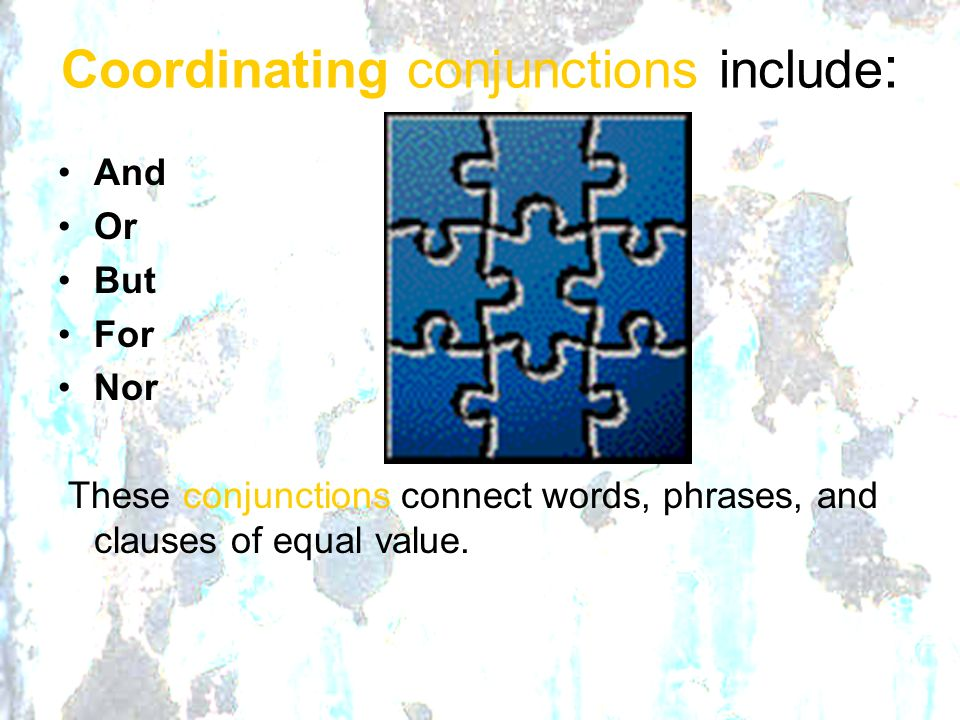 Coordinating conjunctions include: