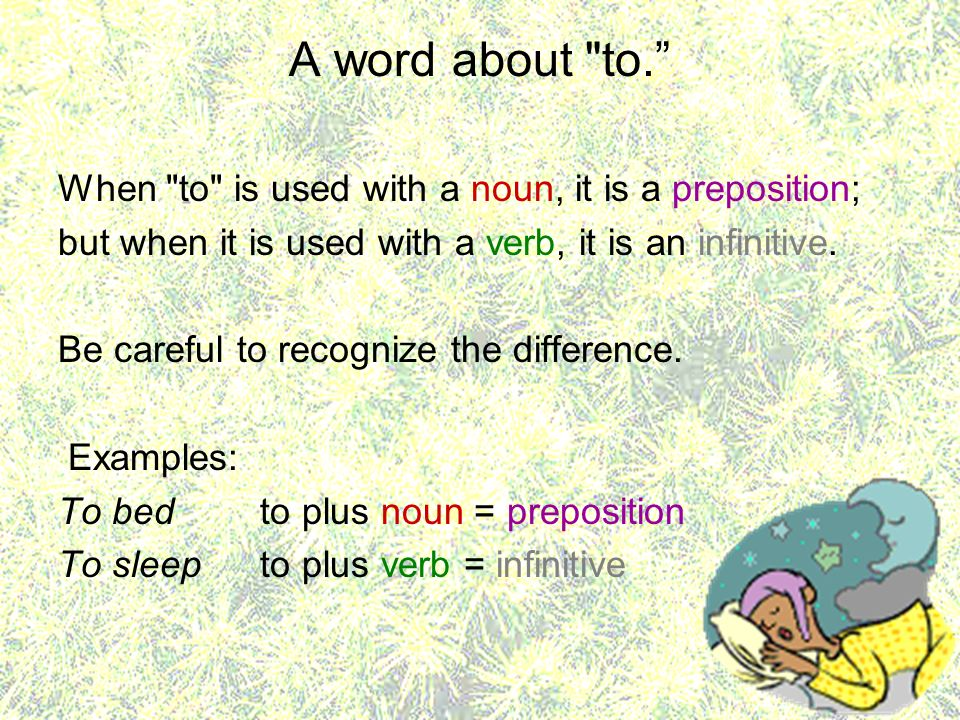 A word about to. When to is used with a noun, it is a preposition;