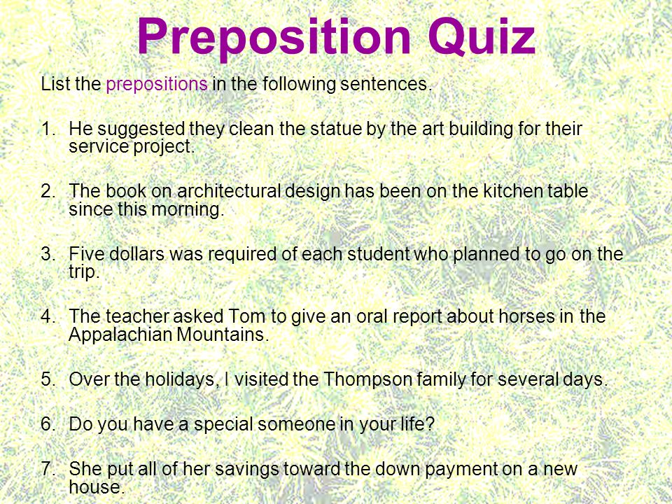 Preposition Quiz List the prepositions in the following sentences.