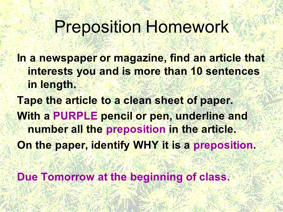Preposition Homework In a newspaper or magazine, find an article that interests you and is more than 10 sentences in length.